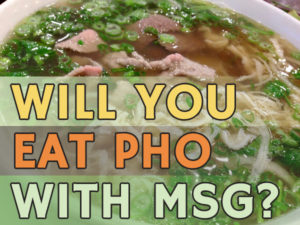 Will you eat pho with MSG?