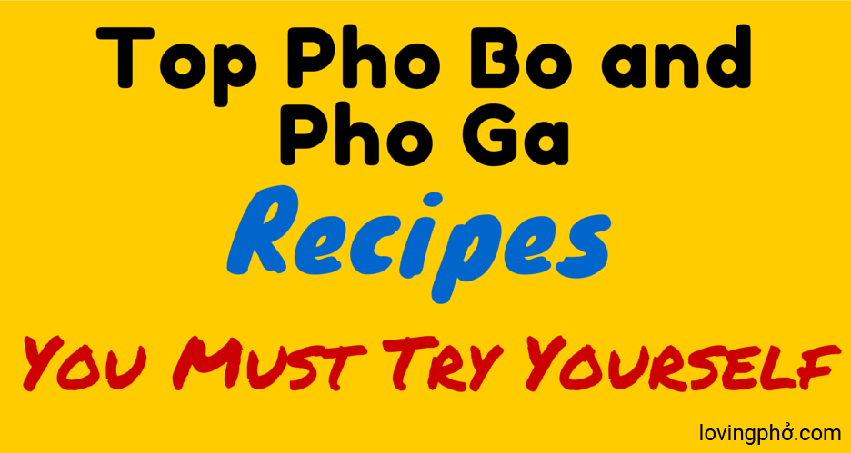 Top Pho Bo and Pho Ga Recipes You Must Try Yourself