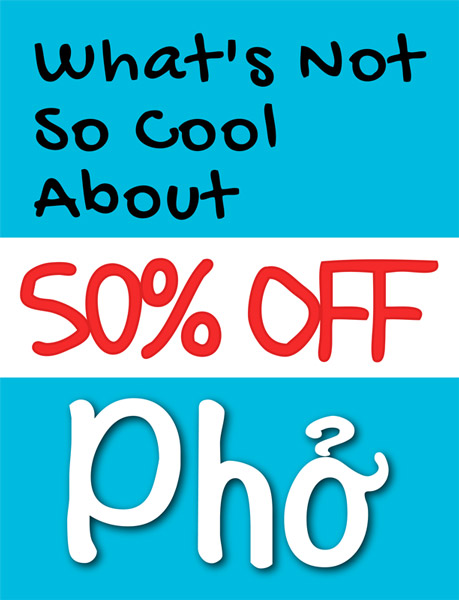 Whats Not So Cool About 50%-off pho