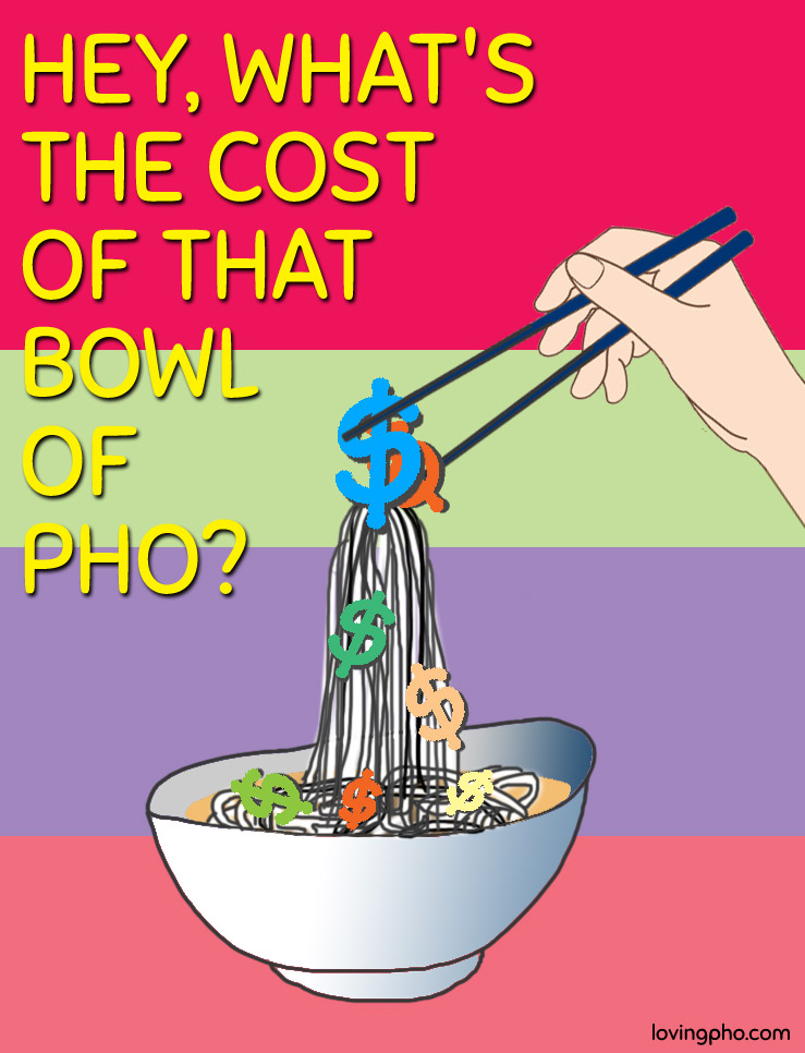 Hey, what's the cost of that bowl of pho?