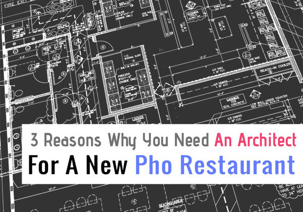 3 Reasons Why You Need An Architect For A New Pho Restaurant