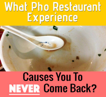 What Pho Restaurant Experience Causes You To Never Come Back?